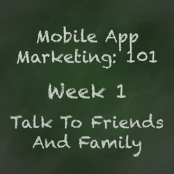 Mobile App Marketing Tip - Talk to Friends and Family